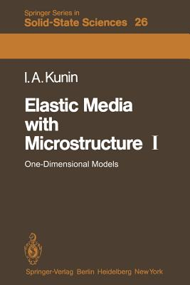Elastic Media With Microstructure I By Kunin, I. A.